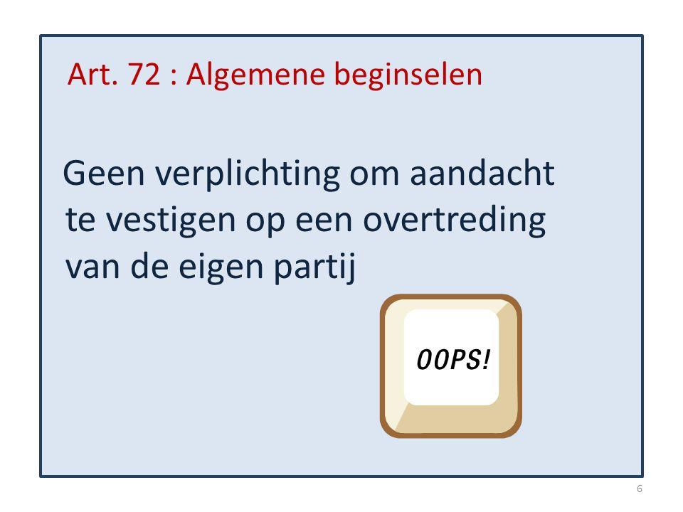 Art. 72 : Algemene beginselen Geen verplichting om aandacht te vestigen op een overtreding van de eigen partij 6