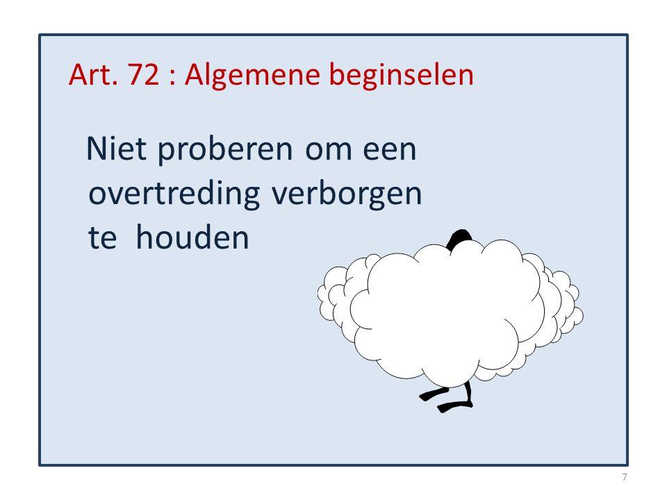 Art. 72 : Algemene beginselen Niet proberen om een overtreding verborgen te houden 7