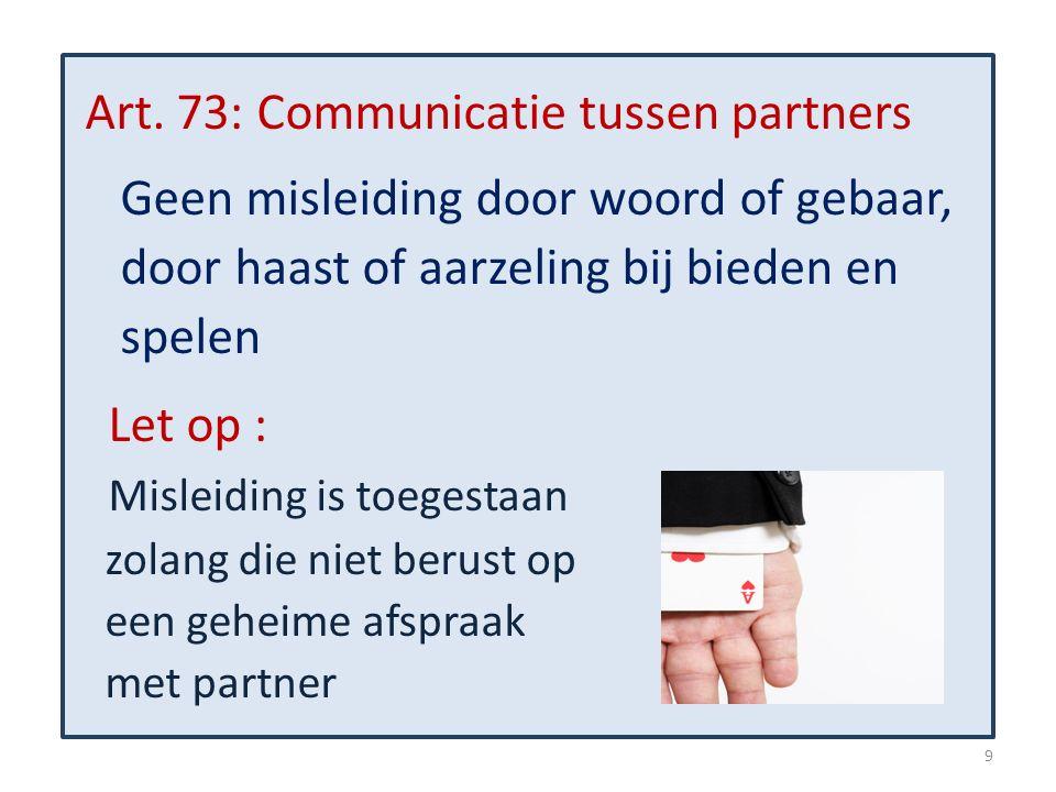 Art. 73: Communicatie tussen partners Geen misleiding door woord of gebaar, door haast of aarzeling bij bieden en spelen Let op : Misleiding is toeges