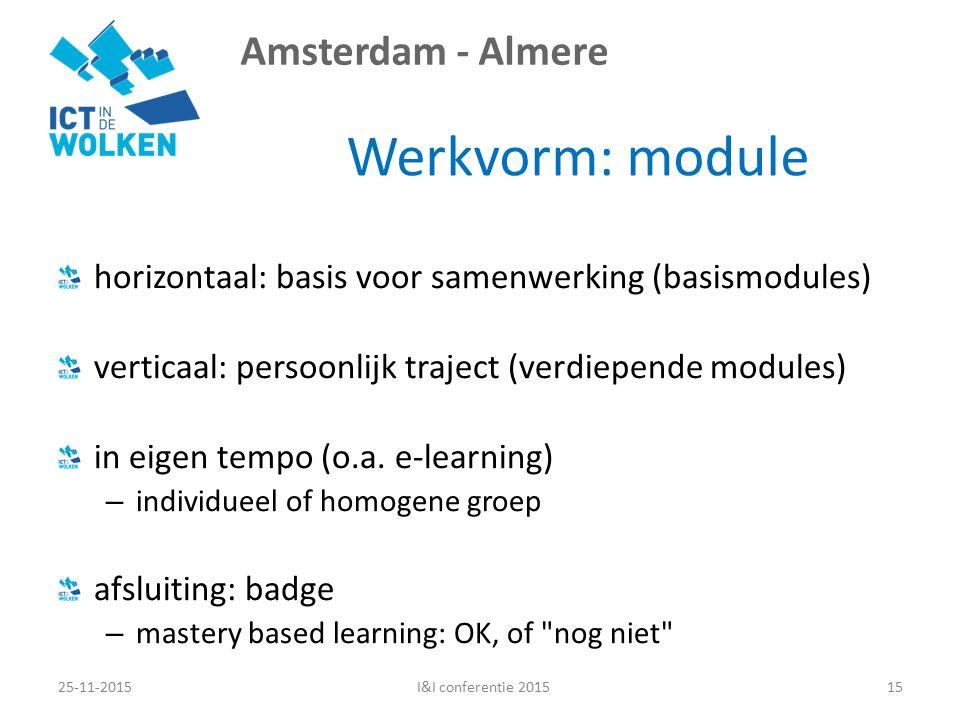 Amsterdam - Almere Werkvorm: module horizontaal: basis voor samenwerking (basismodules) verticaal: persoonlijk traject (verdiepende modules) in eigen tempo (o.a.