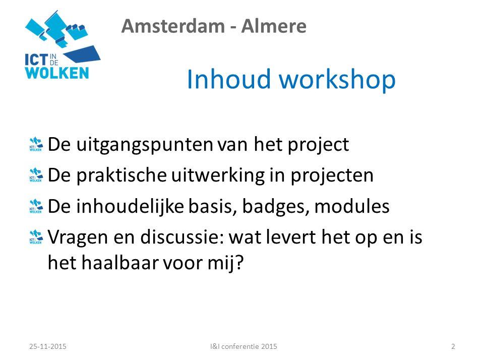 Amsterdam - Almere Inhoud workshop De uitgangspunten van het project De praktische uitwerking in projecten De inhoudelijke basis, badges, modules Vragen en discussie: wat levert het op en is het haalbaar voor mij.