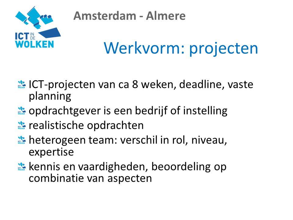 Amsterdam - Almere Werkvorm: projecten ICT-projecten van ca 8 weken, deadline, vaste planning opdrachtgever is een bedrijf of instelling realistische opdrachten heterogeen team: verschil in rol, niveau, expertise kennis en vaardigheden, beoordeling op combinatie van aspecten