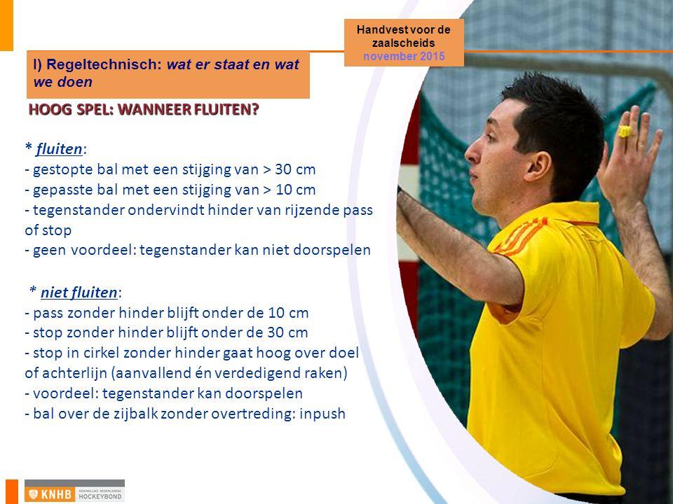 HOOG SPEL: WANNEER FLUITEN? * fluiten: - gestopte bal met een stijging van > 30 cm - gepasste bal met een stijging van > 10 cm - tegenstander ondervin