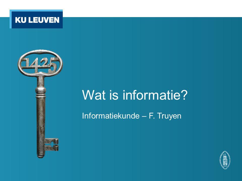 Wat is informatie? Informatiekunde – F. Truyen
