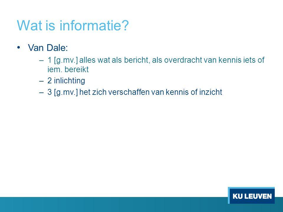 Wat is informatie? Van Dale: –1 [g.mv.] alles wat als bericht, als overdracht van kennis iets of iem. bereikt –2 inlichting –3 [g.mv.] het zich versch