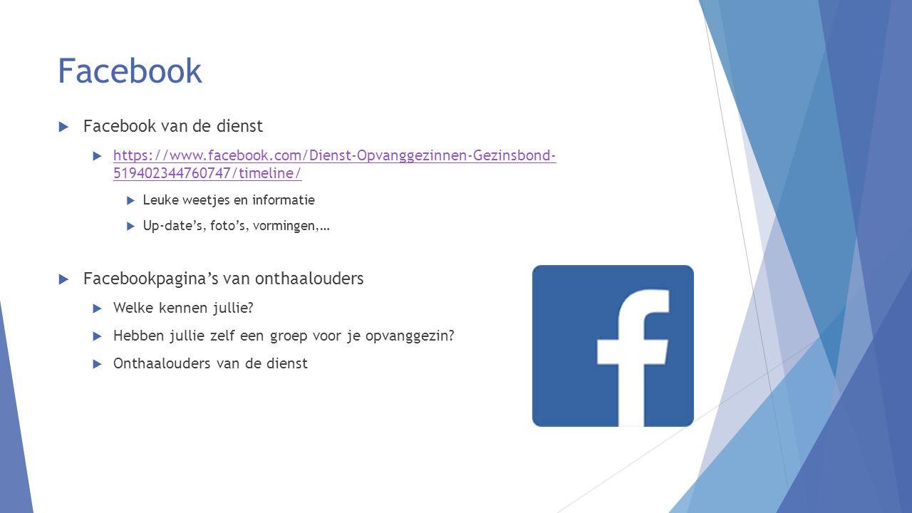Facebook  Facebook van de dienst  https://www.facebook.com/Dienst-Opvanggezinnen-Gezinsbond- 519402344760747/timeline/ https://www.facebook.com/Dienst-Opvanggezinnen-Gezinsbond- 519402344760747/timeline/  Leuke weetjes en informatie  Up-date's, foto's, vormingen,…  Facebookpagina's van onthaalouders  Welke kennen jullie.