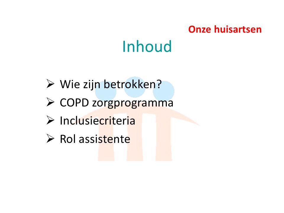 Onze Huisartsen Rol doktersassistente bij deelnemers zorgprogramma COPD (1)  Bij interne samenwerkingsafspraken op de praktijk:  Uitreiken CCQ vragenlijst - voorafgaand aan jaarconsult POH - voorafgaand aan consult POH exacerbatienazorg  Let op.