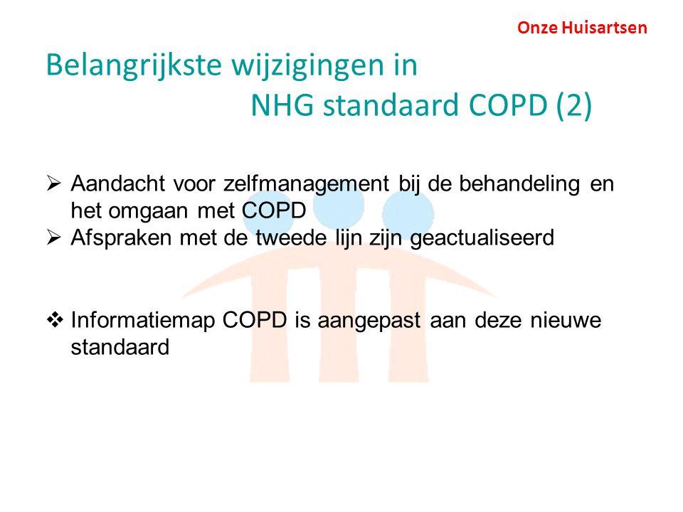 Onze Huisartsen Belangrijkste wijzigingen in NHG standaard COPD (2)  Aandacht voor zelfmanagement bij de behandeling en het omgaan met COPD  Afspraken met de tweede lijn zijn geactualiseerd  Informatiemap COPD is aangepast aan deze nieuwe standaard