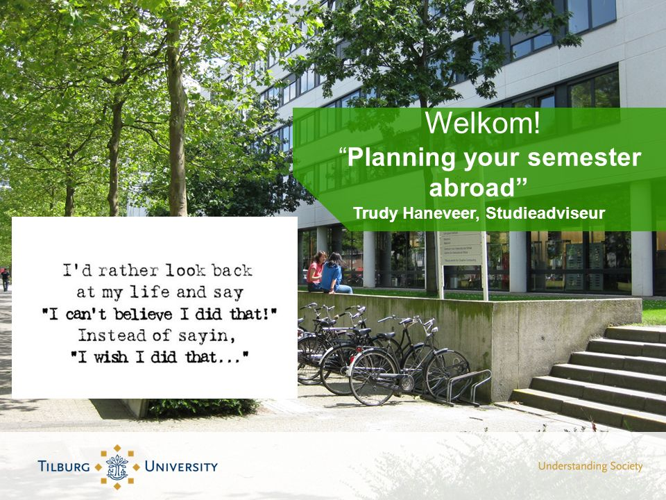 Welkom! Planning your semester abroad Trudy Haneveer, Studieadviseur