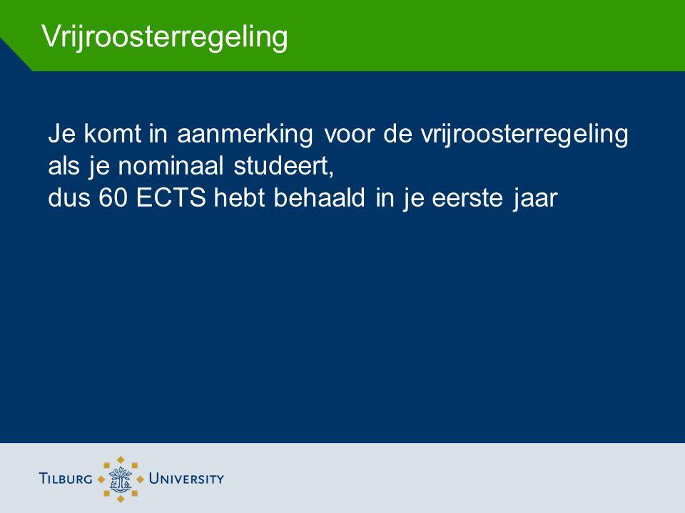 Vrijroosterregeling Je komt in aanmerking voor de vrijroosterregeling als je nominaal studeert, dus 60 ECTS hebt behaald in je eerste jaar