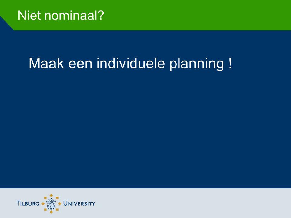 Niet nominaal? Maak een individuele planning !