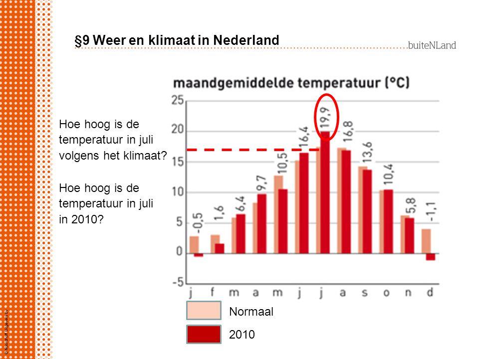 §9 Weer en klimaat in Nederland Hoe hoog is de temperatuur in juli volgens het klimaat? Hoe hoog is de temperatuur in juli in 2010? Normaal 2010