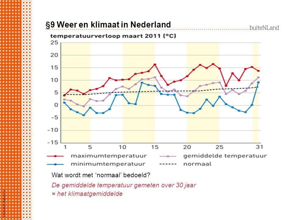 §9 Weer en klimaat in Nederland Wat wordt met 'normaal' bedoeld? De gemiddelde temperatuur gemeten over 30 jaar = het klimaatgemiddelde