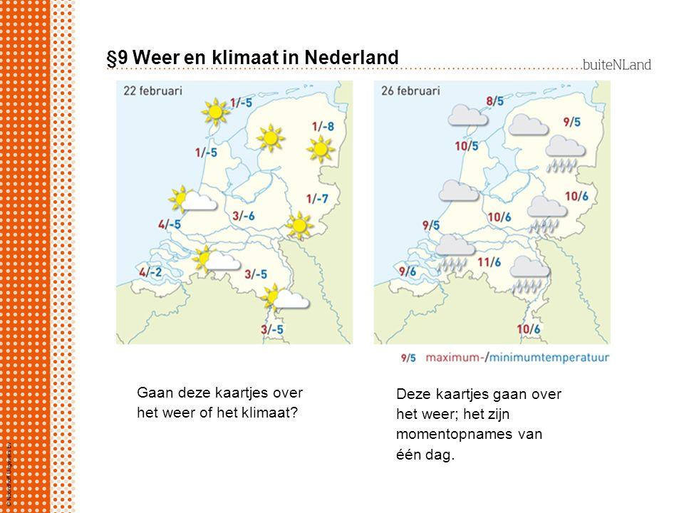 §9 Weer en klimaat in Nederland Gaan deze kaartjes over het weer of het klimaat? Deze kaartjes gaan over het weer; het zijn momentopnames van één dag.