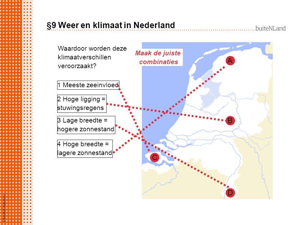 §9 Weer en klimaat in Nederland Waardoor worden deze klimaatverschillen veroorzaakt? A B D C Maak de juiste combinaties 4 Hoge breedte = lagere zonnes