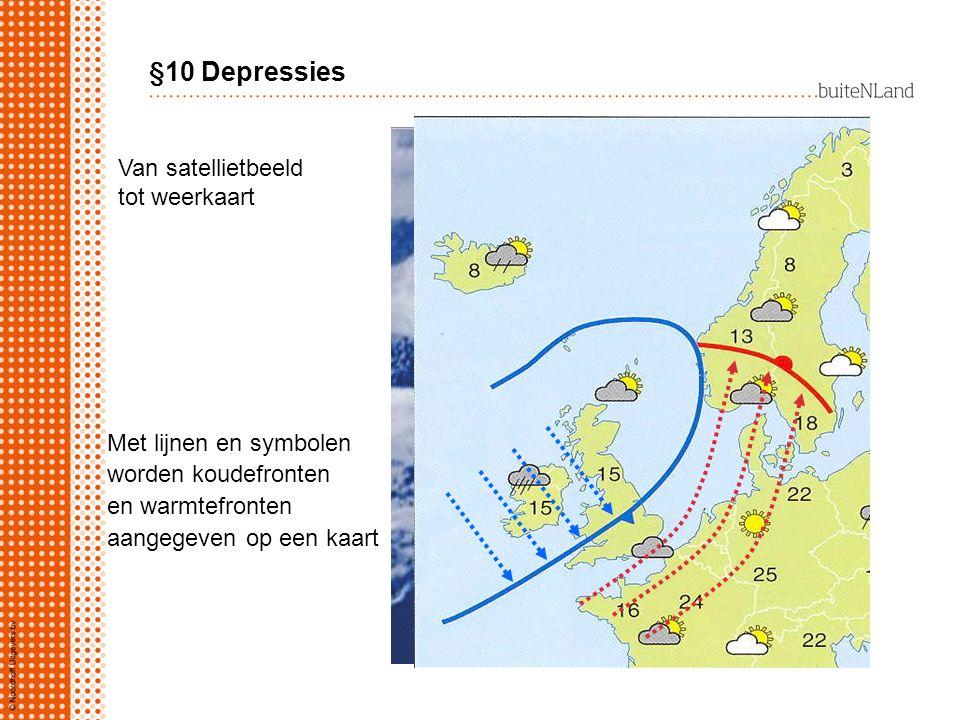 Van satellietbeeld tot weerkaart Met lijnen en symbolen worden koudefronten en warmtefronten aangegeven op een kaart §10 Depressies