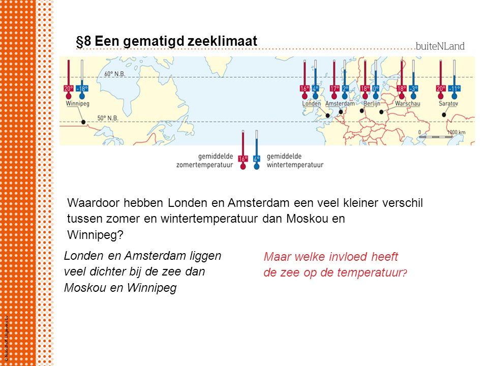 §8 Een gematigd zeeklimaat Waardoor hebben Londen en Amsterdam een veel kleiner verschil tussen zomer en wintertemperatuur dan Moskou en Winnipeg? Lon