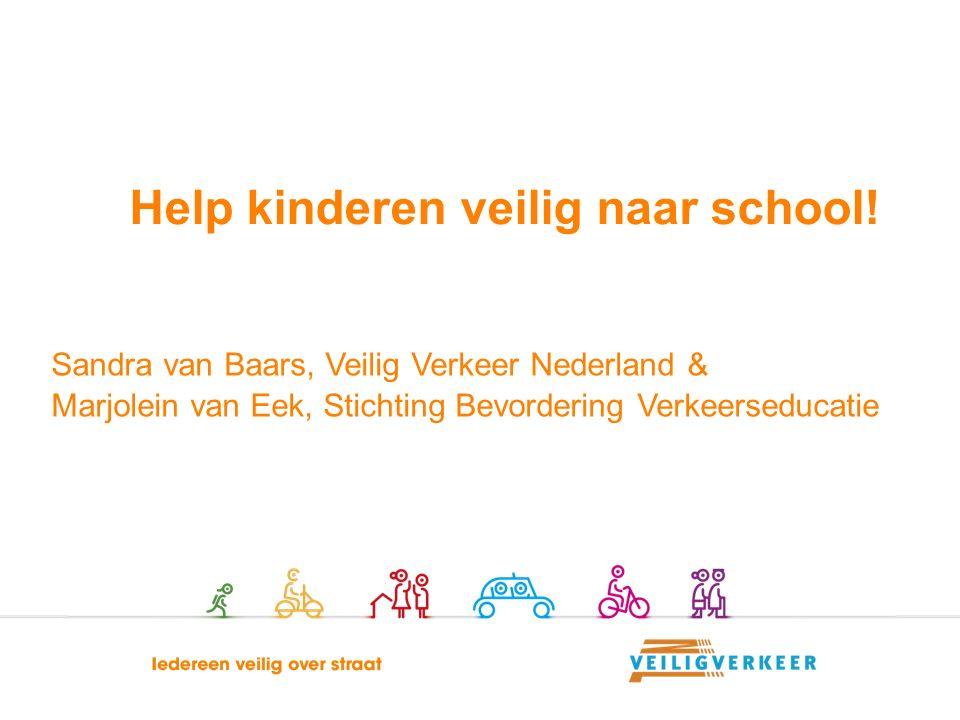 Sandra van Baars, Veilig Verkeer Nederland & Marjolein van Eek, Stichting Bevordering Verkeerseducatie Help kinderen veilig naar school!