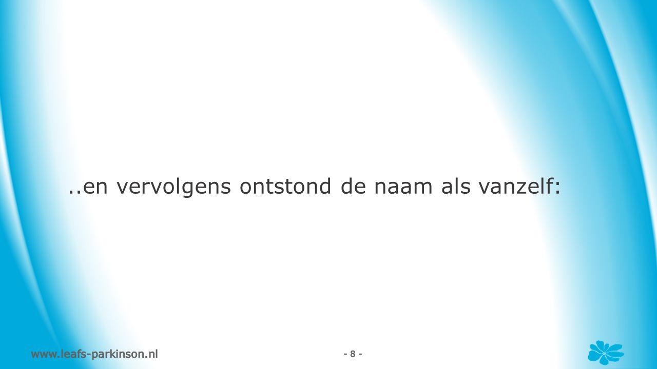 www.leafs-parkinson.nl - 8 -..en vervolgens ontstond de naam als vanzelf: