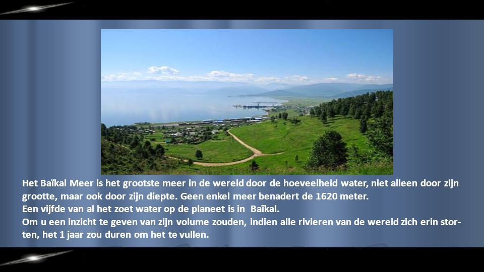 Het Baïkal Meer is het grootste meer in de wereld door de hoeveelheid water, niet alleen door zijn grootte, maar ook door zijn diepte.