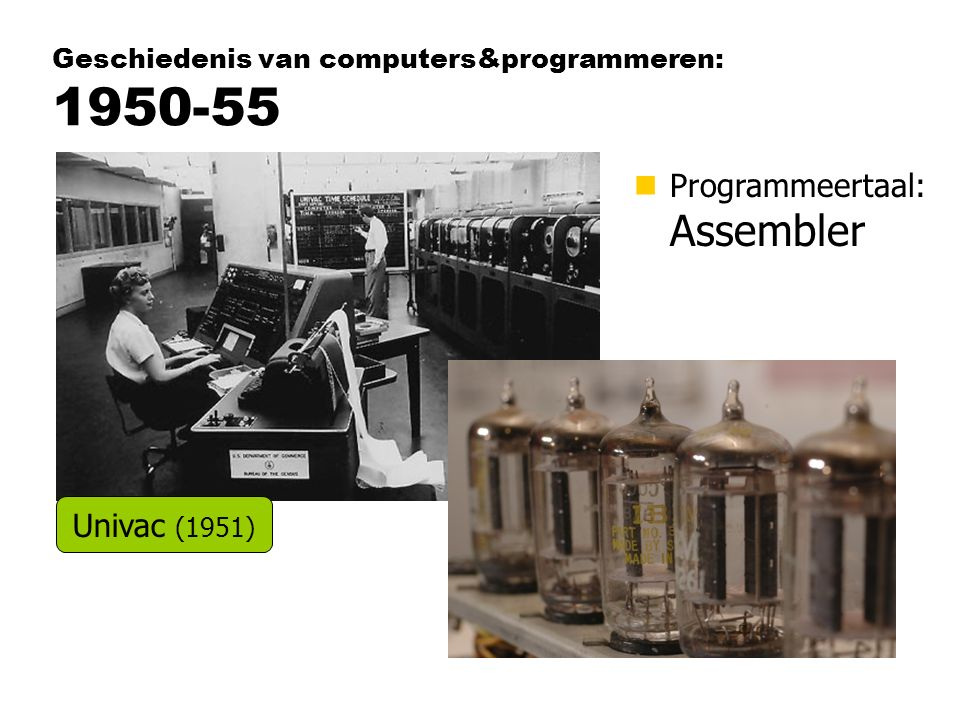 Geschiedenis van computers&programmeren: 1950-55 nProgrammeertaal: Assembler Univac (1951)
