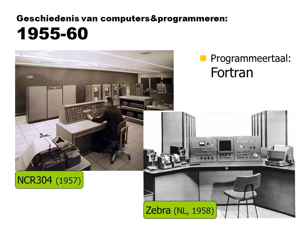 Geschiedenis van computers&programmeren: 1955-60 nProgrammeertaal: Fortran NCR304 (1957) Zebra (NL, 1958)