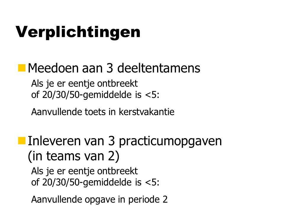 Verplichtingen nMeedoen aan 3 deeltentamens nInleveren van 3 practicumopgaven (in teams van 2) Als je er eentje ontbreekt of 20/30/50-gemiddelde is <5