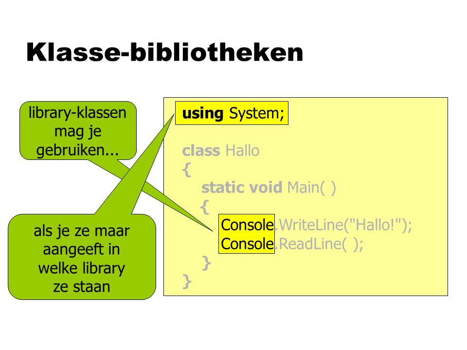 Klasse-bibliotheken library-klassen mag je gebruiken... als je ze maar aangeeft in welke library ze staan using System; class Hallo { static void Main