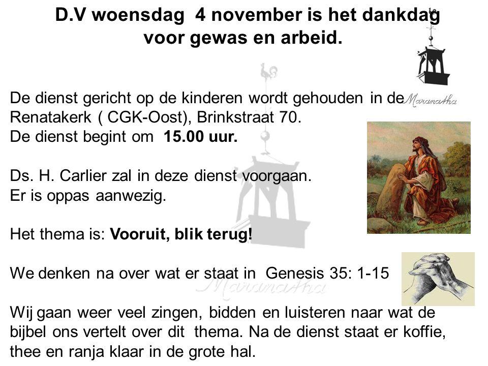 D.V woensdag 4 november is het dankdag voor gewas en arbeid. De dienst gericht op de kinderen wordt gehouden in de Renatakerk ( CGK-Oost), Brinkstraat