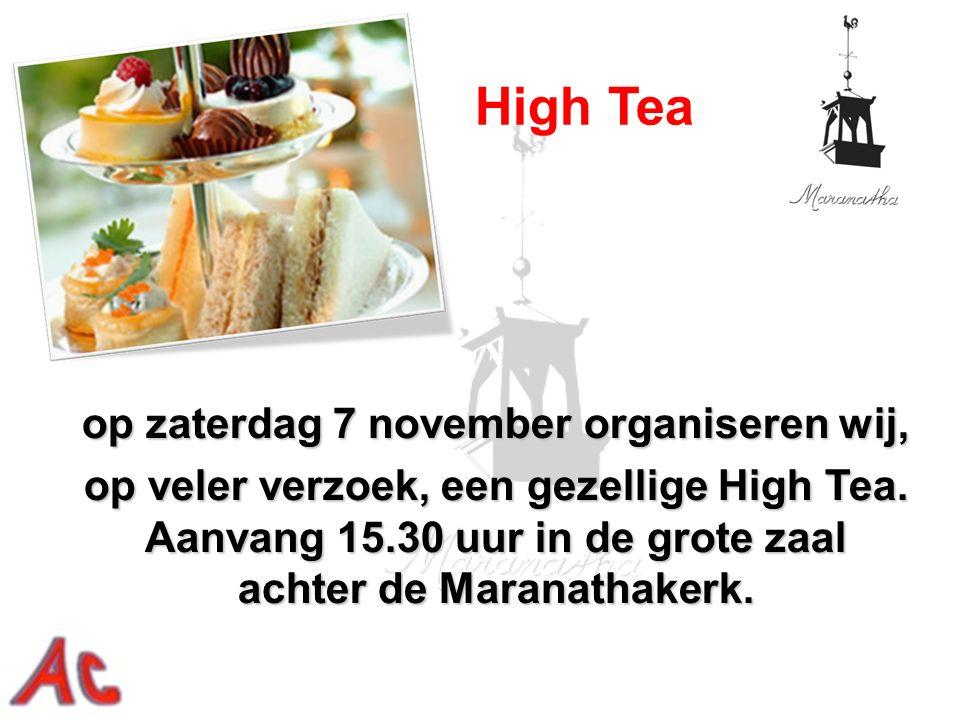 High Tea op zaterdag 7 november organiseren wij, op veler verzoek, een gezellige High Tea. Aanvang 15.30 uur in de grote zaal achter de Maranathakerk.