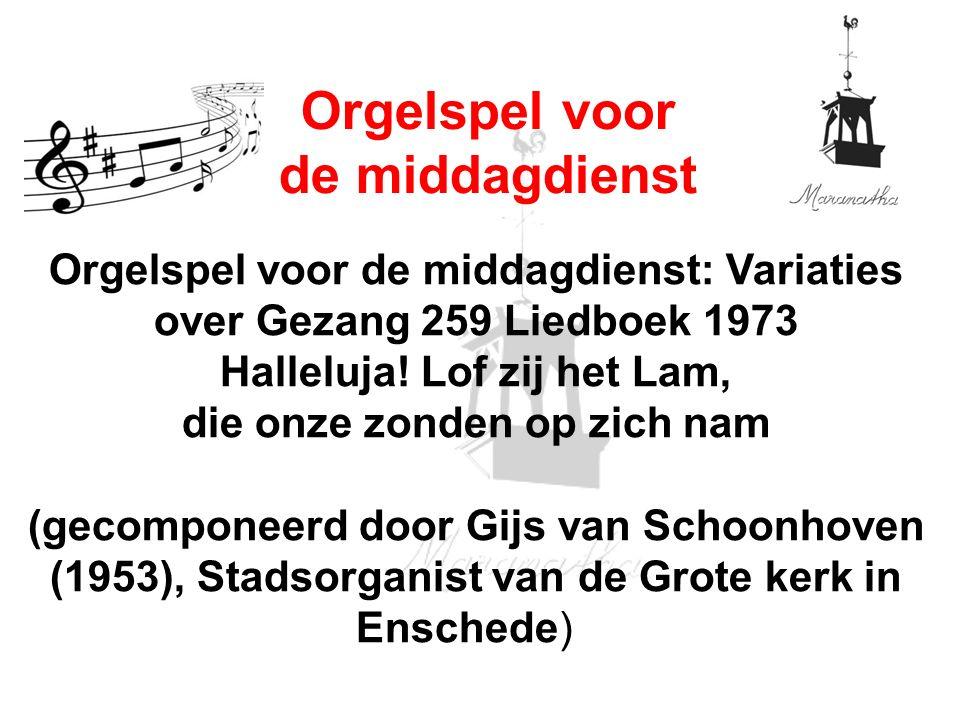 Orgelspel voor de middagdienst: Variaties over Gezang 259 Liedboek 1973 Halleluja! Lof zij het Lam, die onze zonden op zich nam (gecomponeerd door Gij