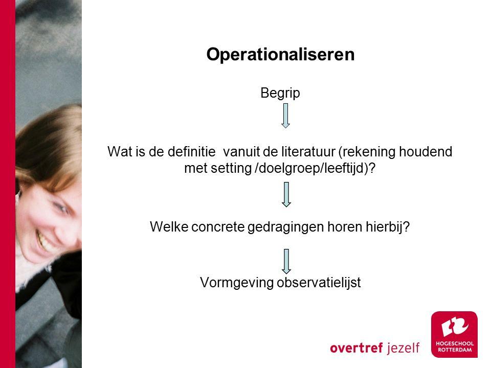 Operationaliseren Begrip Wat is de definitie vanuit de literatuur (rekening houdend met setting /doelgroep/leeftijd).
