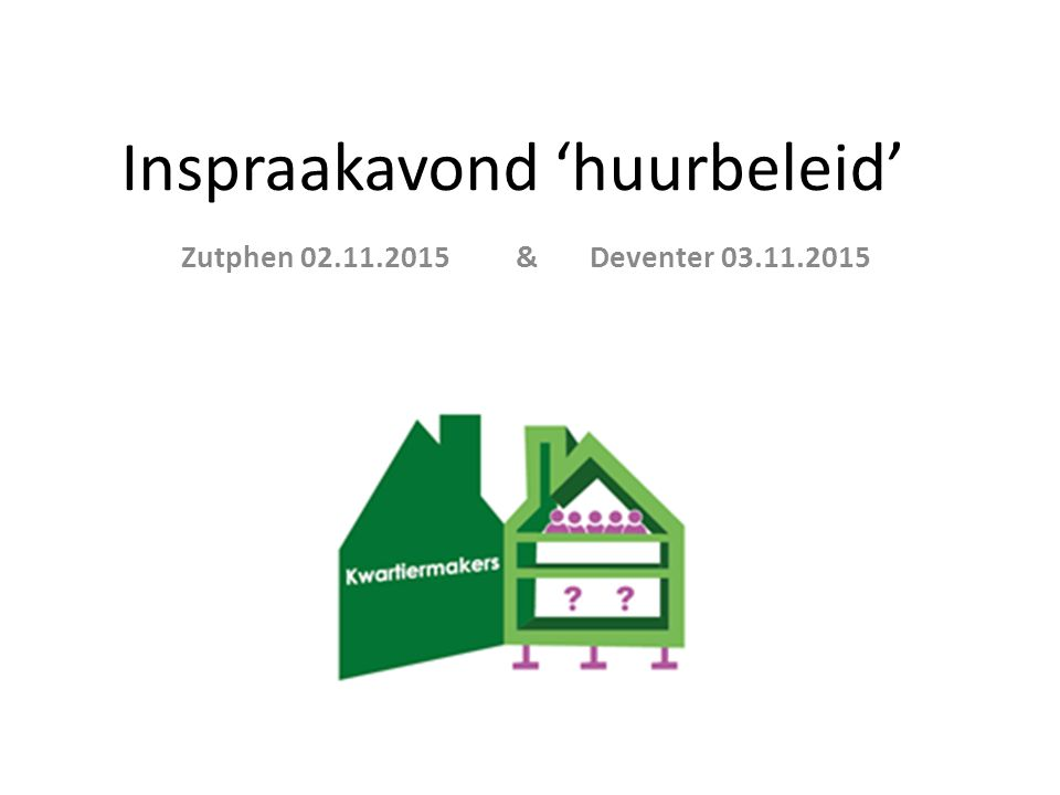 Inspraakavond 'huurbeleid' Zutphen 02.11.2015 & Deventer 03.11.2015
