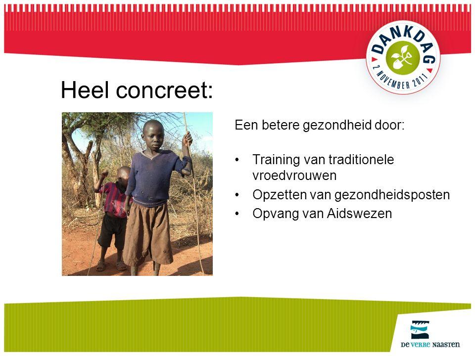 Heel concreet: Een betere gezondheid door: Training van traditionele vroedvrouwen Opzetten van gezondheidsposten Opvang van Aidswezen