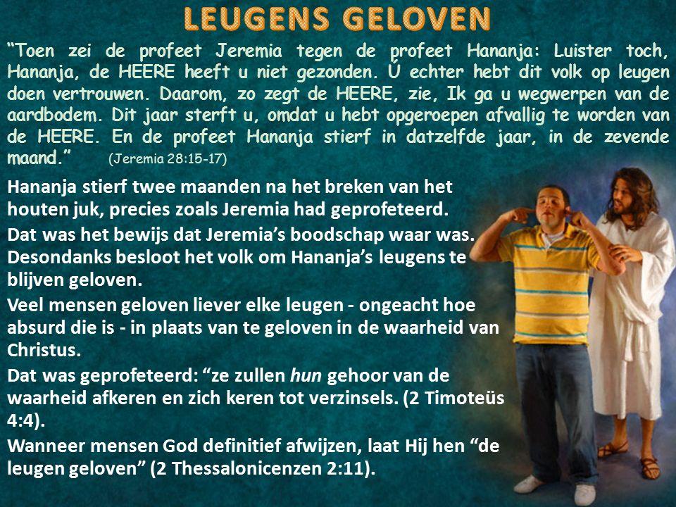 """""""Toen zei de profeet Jeremia tegen de profeet Hananja: Luister toch, Hananja, de HEERE heeft u niet gezonden. Ú echter hebt dit volk op leugen doen ve"""