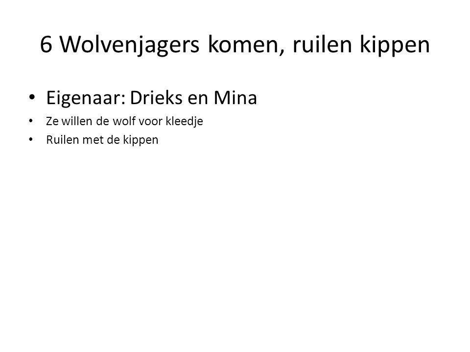 6 Wolvenjagers komen, ruilen kippen Eigenaar: Drieks en Mina Ze willen de wolf voor kleedje Ruilen met de kippen