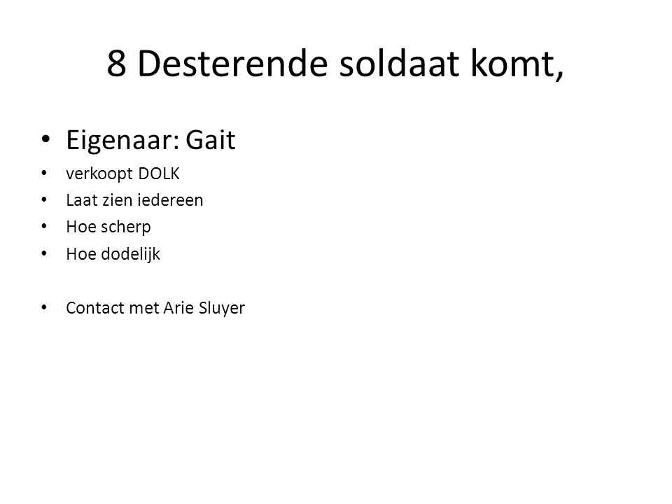 8 Desterende soldaat komt, Eigenaar: Gait verkoopt DOLK Laat zien iedereen Hoe scherp Hoe dodelijk Contact met Arie Sluyer
