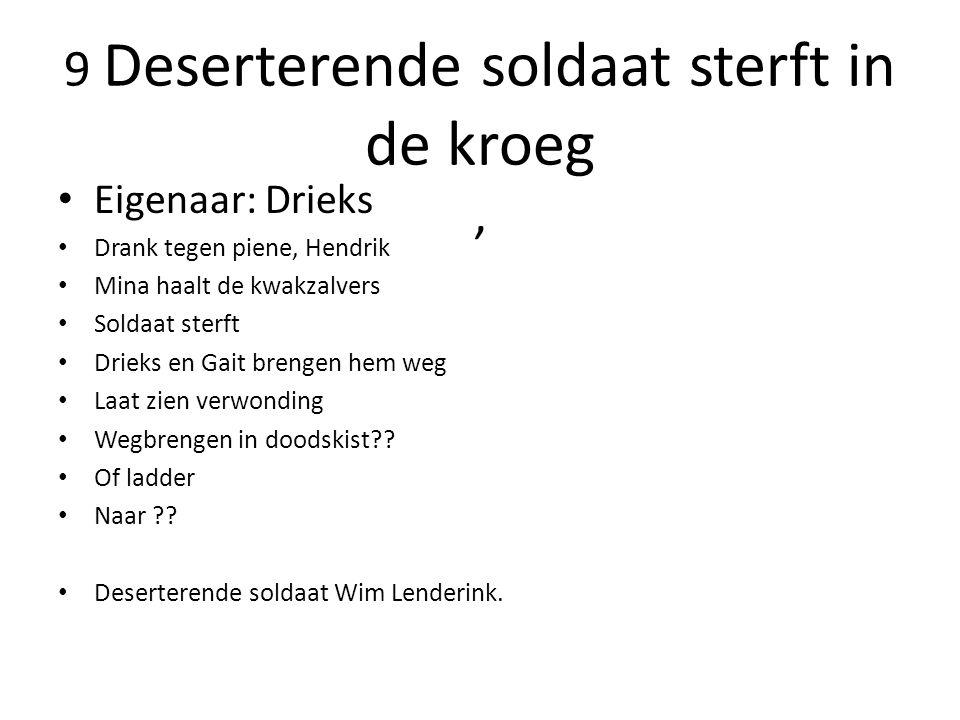 9 Deserterende soldaat sterft in de kroeg, Eigenaar: Drieks Drank tegen piene, Hendrik Mina haalt de kwakzalvers Soldaat sterft Drieks en Gait brengen