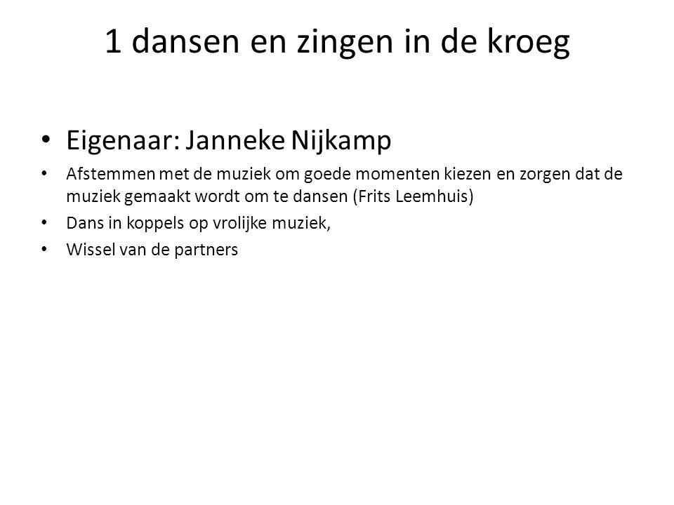 1 dansen en zingen in de kroeg Eigenaar: Janneke Nijkamp Afstemmen met de muziek om goede momenten kiezen en zorgen dat de muziek gemaakt wordt om te