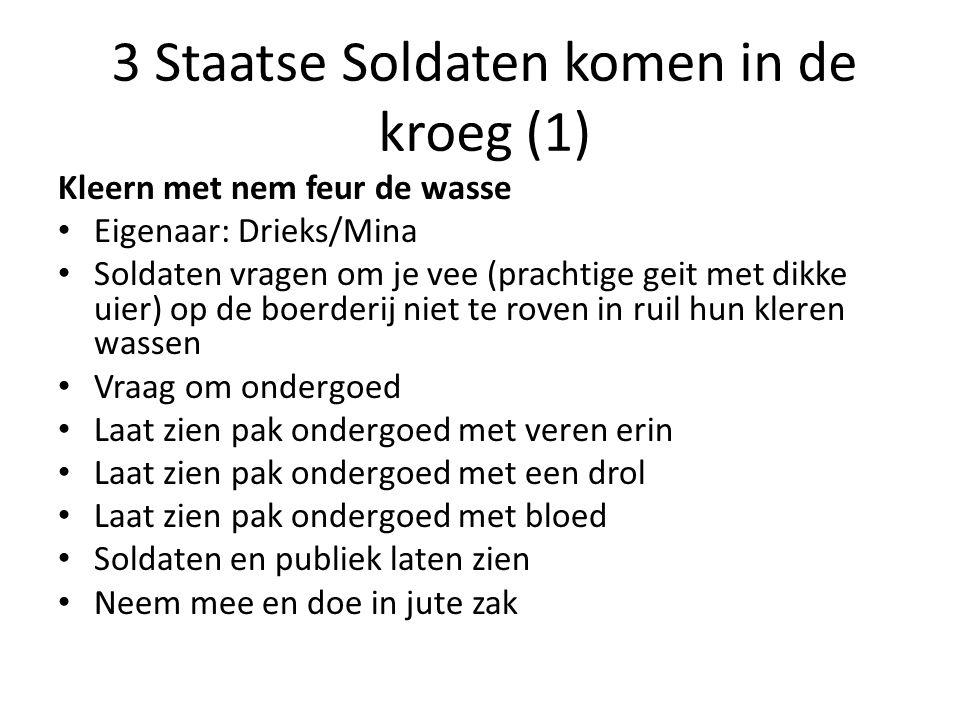 3 Staatse Soldaten komen in de kroeg (1) Kleern met nem feur de wasse Eigenaar: Drieks/Mina Soldaten vragen om je vee (prachtige geit met dikke uier)