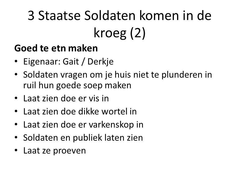 3 Staatse Soldaten komen in de kroeg (2) Goed te etn maken Eigenaar: Gait / Derkje Soldaten vragen om je huis niet te plunderen in ruil hun goede soep