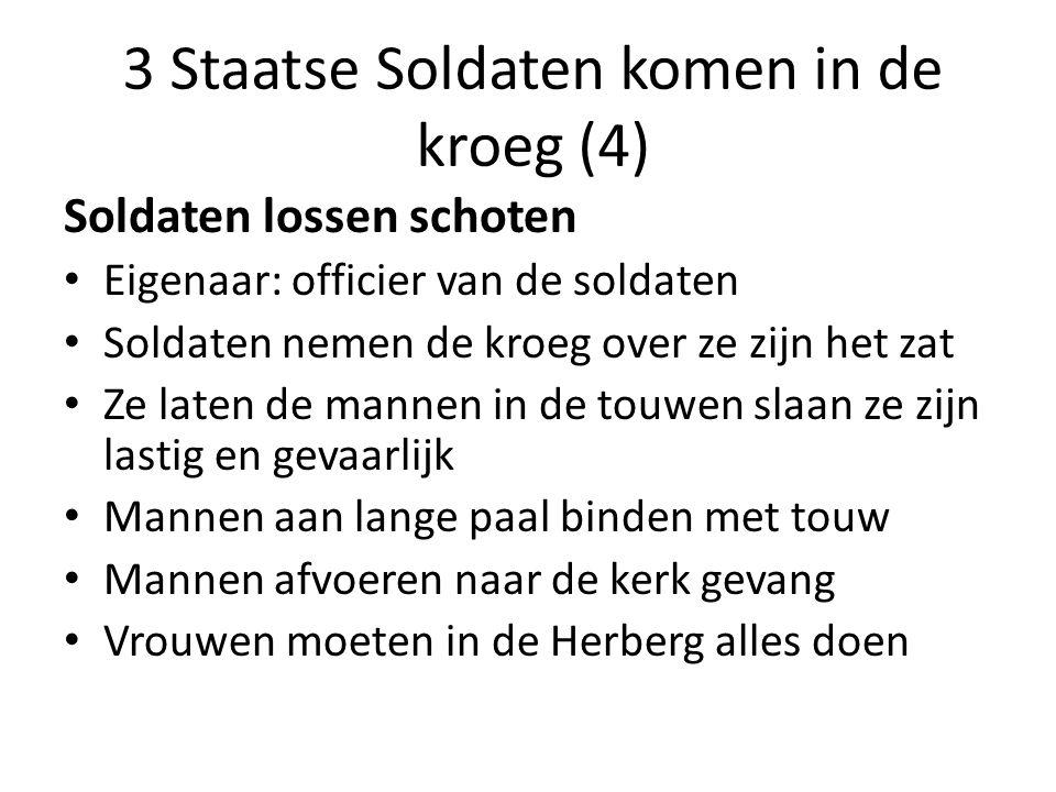 3 Staatse Soldaten komen in de kroeg (4) Soldaten lossen schoten Eigenaar: officier van de soldaten Soldaten nemen de kroeg over ze zijn het zat Ze la