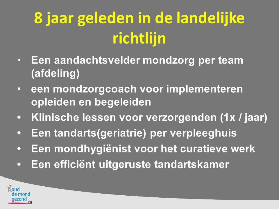 8 jaar geleden in de landelijke richtlijn Een aandachtsvelder mondzorg per team (afdeling) een mondzorgcoach voor implementeren opleiden en begeleiden