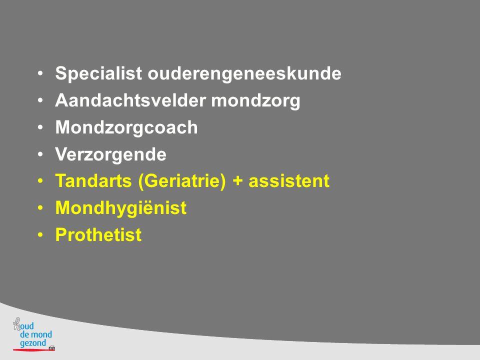 Specialist ouderengeneeskunde Aandachtsvelder mondzorg Mondzorgcoach Verzorgende Tandarts (Geriatrie) + assistent Mondhygiënist Prothetist
