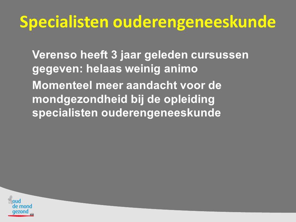 Specialisten ouderengeneeskunde Verenso heeft 3 jaar geleden cursussen gegeven: helaas weinig animo Momenteel meer aandacht voor de mondgezondheid bij