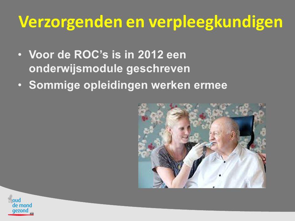 Verzorgenden en verpleegkundigen Voor de ROC's is in 2012 een onderwijsmodule geschreven Sommige opleidingen werken ermee