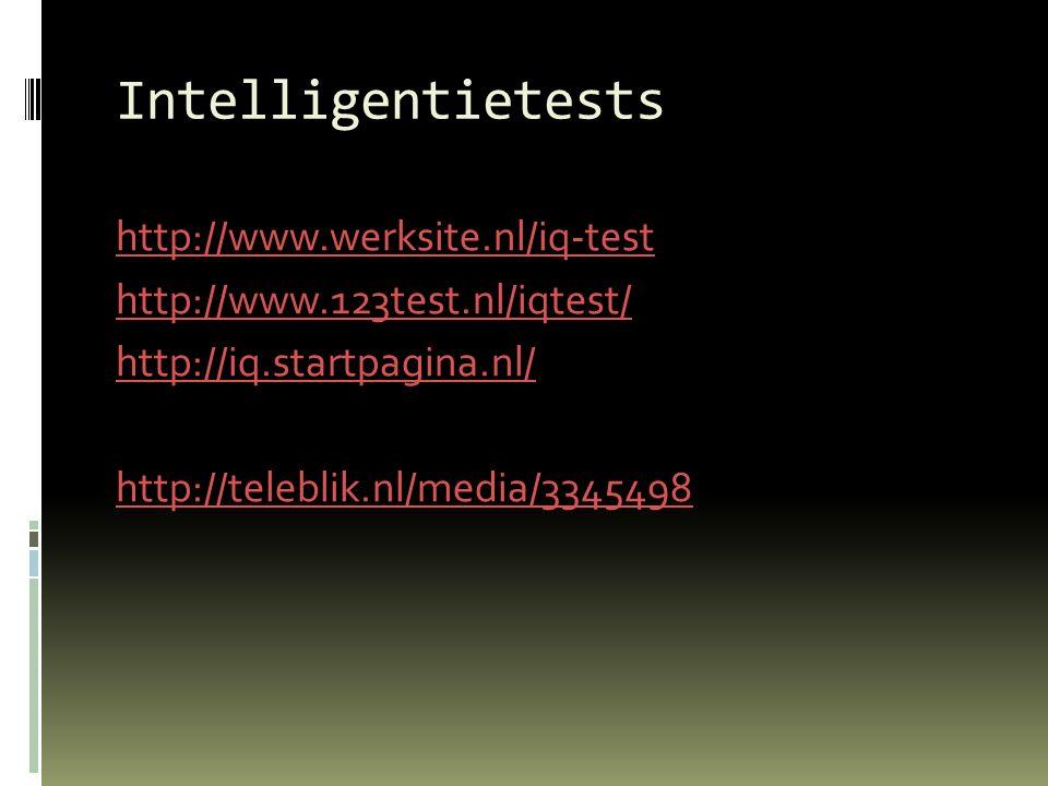 Intelligentietests http://www.werksite.nl/iq-test http://www.123test.nl/iqtest/ http://iq.startpagina.nl/ http://teleblik.nl/media/3345498