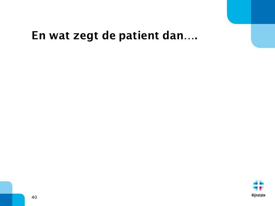 40 En wat zegt de patient dan….