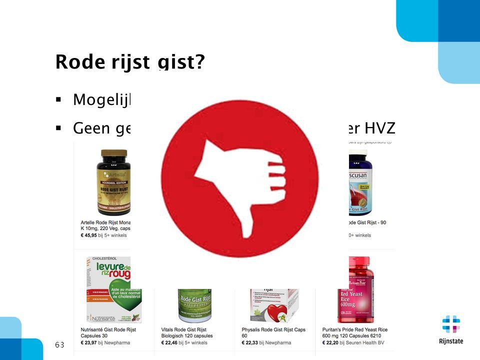 63 Rode rijst gist?  Mogelijk LDL reductie  Geen gepubliceerd bewijs voor minder HVZ