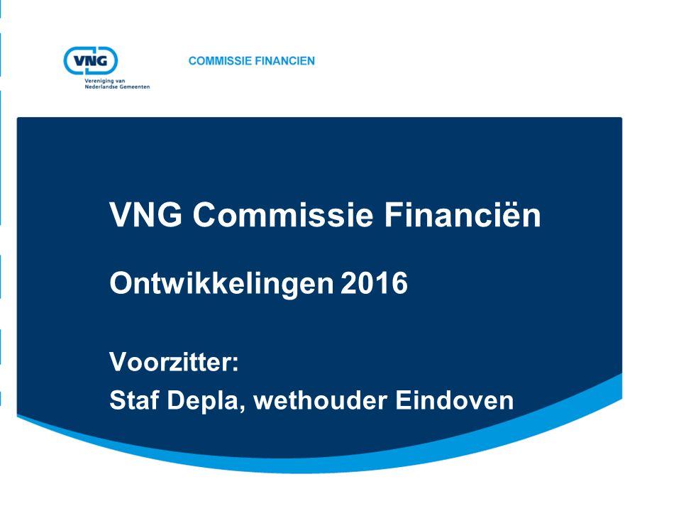 VNG Commissie Financiën Ontwikkelingen 2016 Voorzitter: Staf Depla, wethouder Eindoven